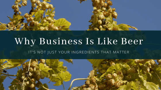 "Image of hops with the text ""Why business is like beer"""